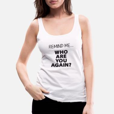 Morning remind me who are you agin - Women's Premium Tank Top