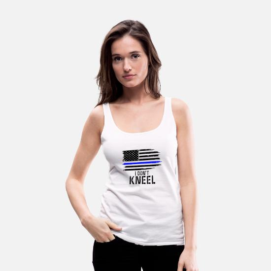 Patriotic Tank Tops - I Don t Kneel - Patriotic Stand For The Flag Kneel - Women's Premium Tank Top white