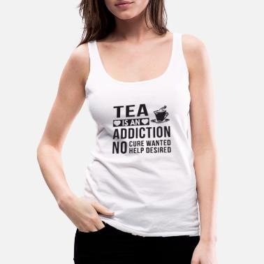 Addicted Tea is an addiction - Women's Premium Tank Top