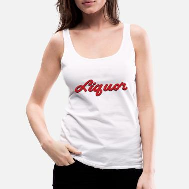 Liquor LIQUOR - Women's Premium Tank Top