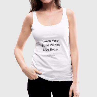Learn More Build Wealth Live Better - Women's Premium Tank Top