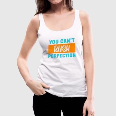 YOU CAN'T RUSH PERFECTION DESIGN - Women's Premium Tank Top