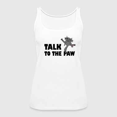 Talk To The Paw - Women's Premium Tank Top