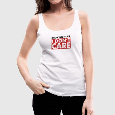 Breaking news i dont care - Fun - Gift T-Shirt - Women's Premium Tank Top