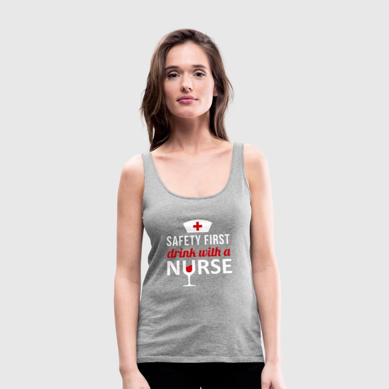 Safety First Drink with a Nurse T-shirt - Women's Premium Tank Top