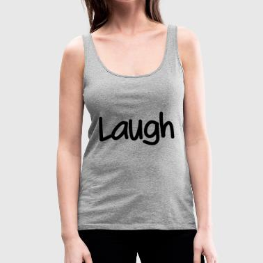 Laugh - Women's Premium Tank Top