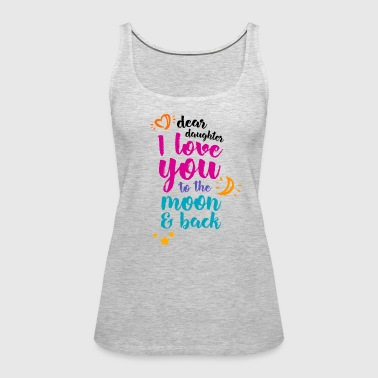 Gift for Daughter Family Love Dear Daughter I love You To The Moon And - Women's Premium Tank Top
