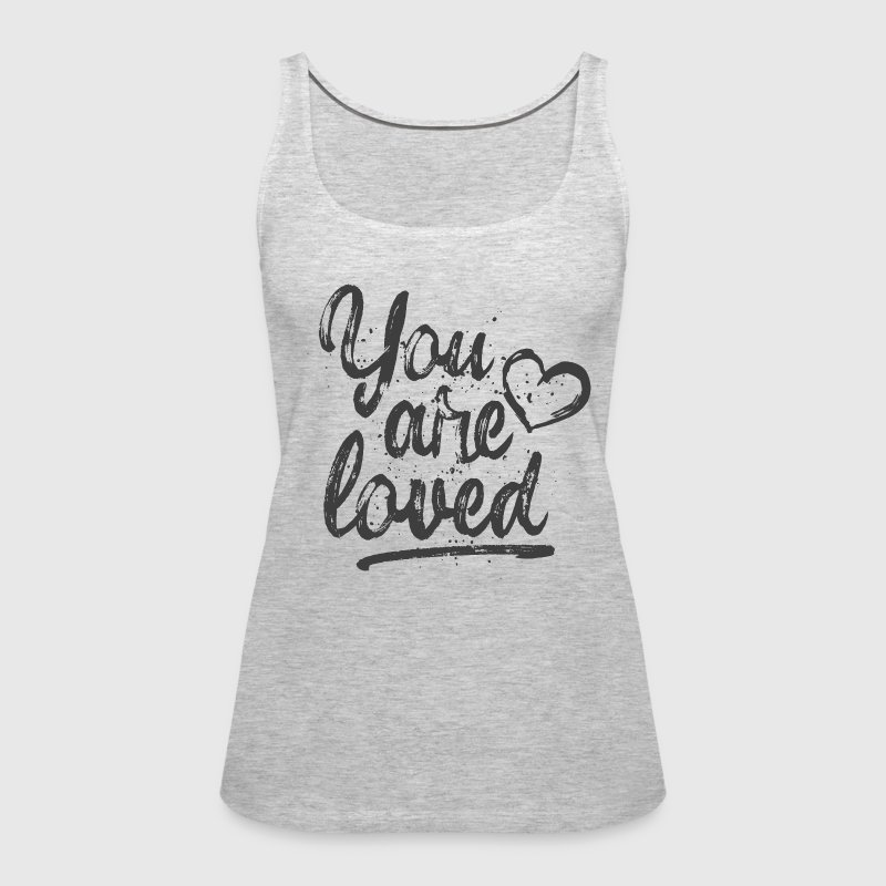 You are loved - cool quote, fancy lettering - Women's Premium Tank Top