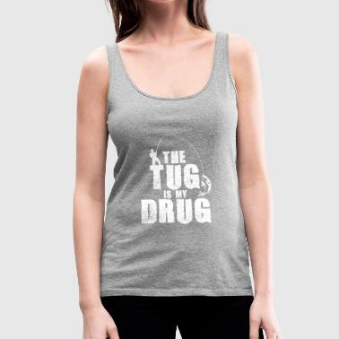 The Tug Is My Drug - Fishing Gift - Women's Premium Tank Top