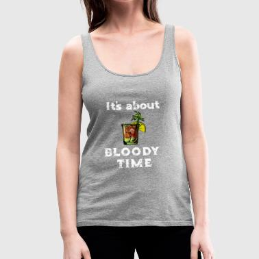 Bloody Mary It's About Bloody Time - Women's Premium Tank Top