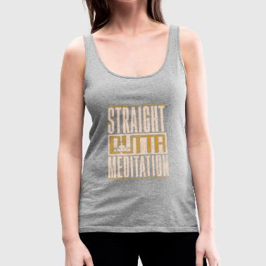 Straight Outta Meditation Funny Yoga Gift - Women's Premium Tank Top
