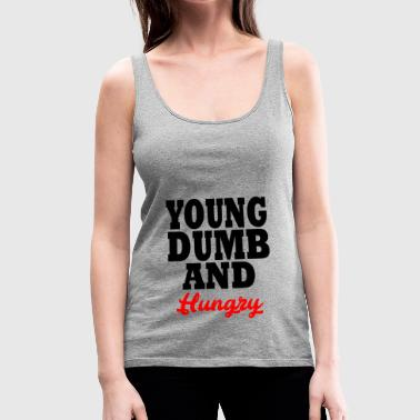 young dumb and hungry - Women's Premium Tank Top