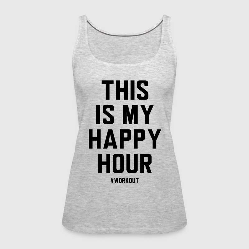 This is my happy hour. Workout - Women's Premium Tank Top