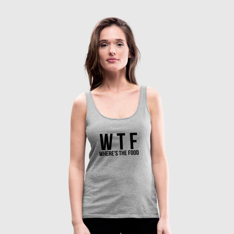 WTF - Where's The Food - Women's Premium Tank Top