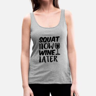 Wine Squat Now Wine Later funny fitness workout - Women's Premium Tank Top