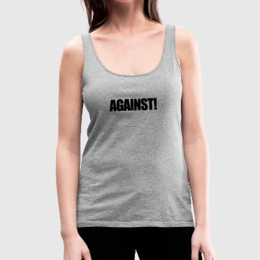 Against Against! - Women's Premium Tank Top
