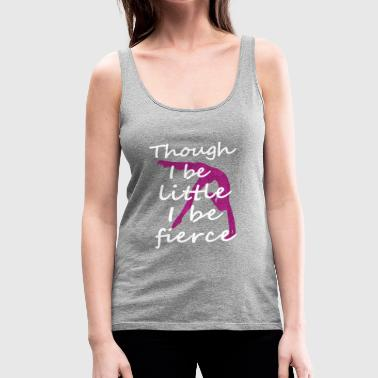 Cute Though She be Little She Be Fierrce Gymnastics or Cheer gift - Women's Premium Tank Top