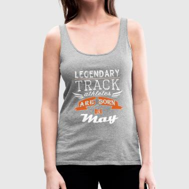Legendary Track Legends are born in May boys - Women's Premium Tank Top