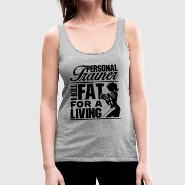 Personal Trainer Personal Trainer For A Living Shirt - Women's Premium Tank Top
