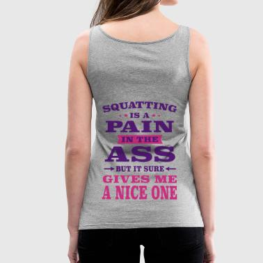 Squatting Is A Pain In The Ass But It Gives Me  - Women's Premium Tank Top