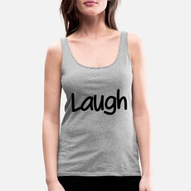 Laugh Laugh - Women's Premium Tank Top