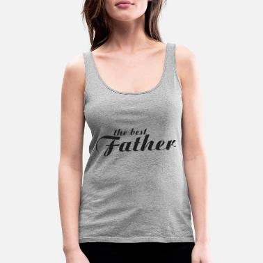 Best Father The Best Father - Women's Premium Tank Top
