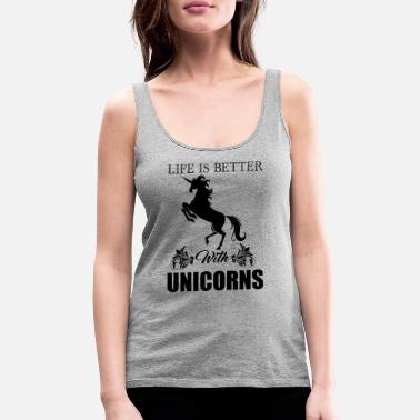 Better Life Is Better With Unicorns - Women's Premium Tank Top