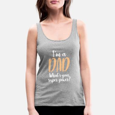 Dad Super power - Women's Premium Tank Top