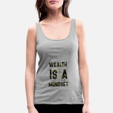Wealth Wealth is a mindset - Women's Premium Tank Top