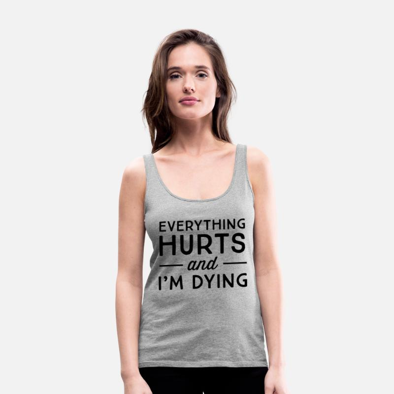 8ec1163f982fb8 Gym Tank Tops - Everything hurts and I m dying - Women s Premium Tank Top