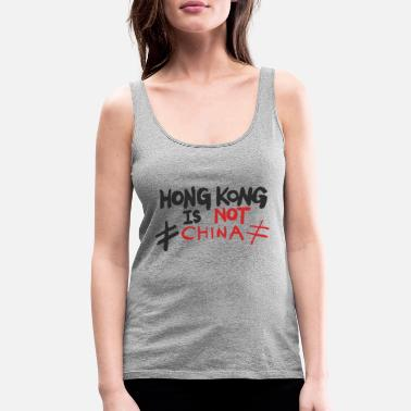 China Hong Kong is Not China Stand With HK - Women's Premium Tank Top