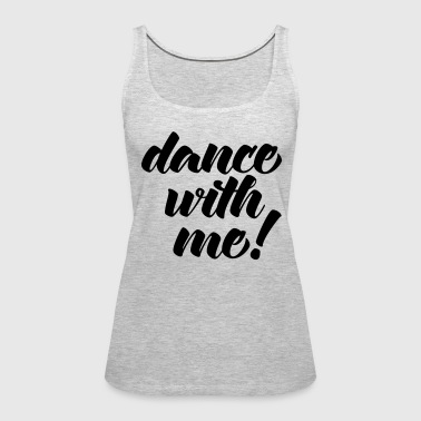 Dance With Me - Women's Premium Tank Top