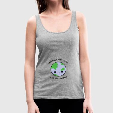 Keep the planet clean - Women's Premium Tank Top