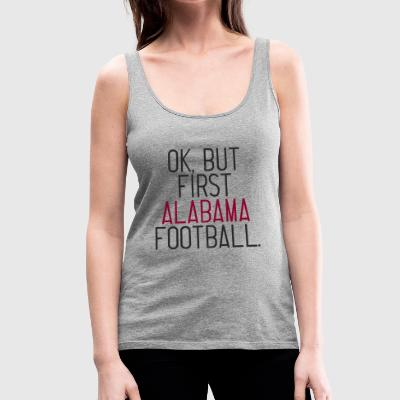 OK, But First Alabama Football - Women's Premium Tank Top