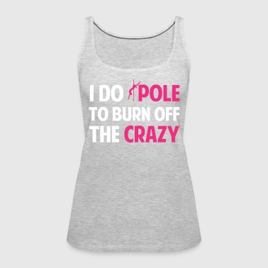 Pole dance crazy t-shirt - Women's Premium Tank Top