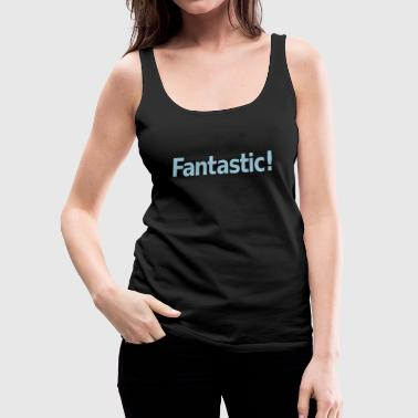 Fantastic - Women's Premium Tank Top