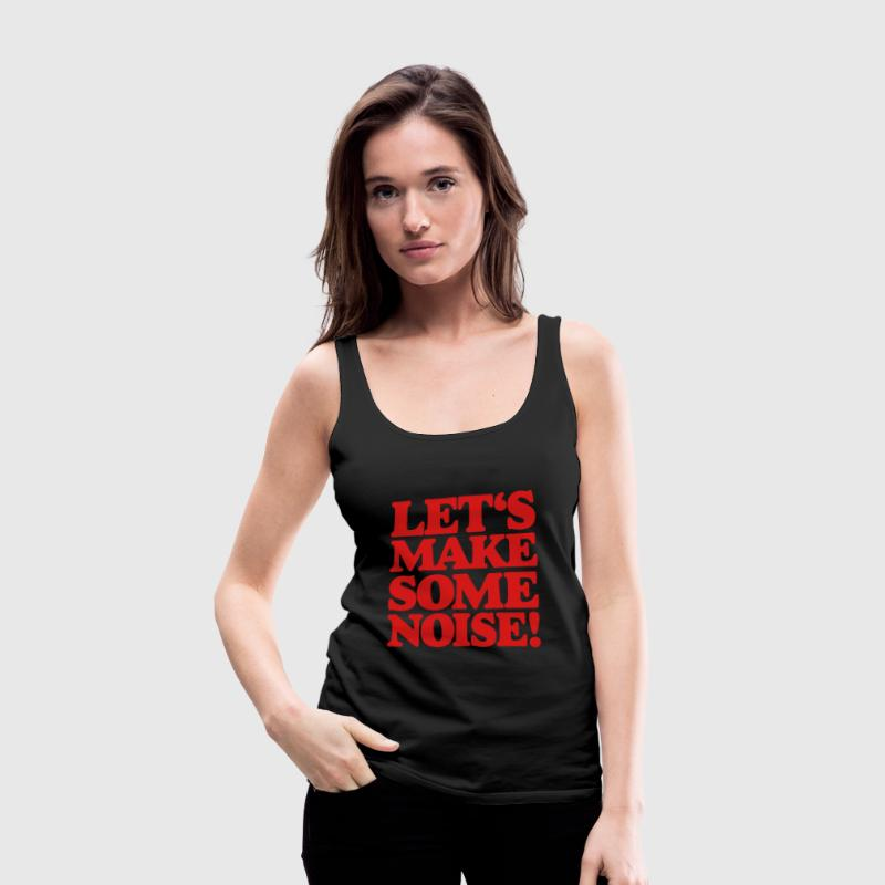 Let's make some noise! - Women's Premium Tank Top