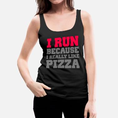 Pizza I Run Because I Really Like Pizza - Women's Premium Tank Top