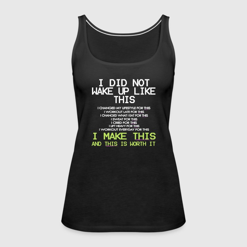 I DID NOT WAKE UP LIKE THIS - Women's Premium Tank Top