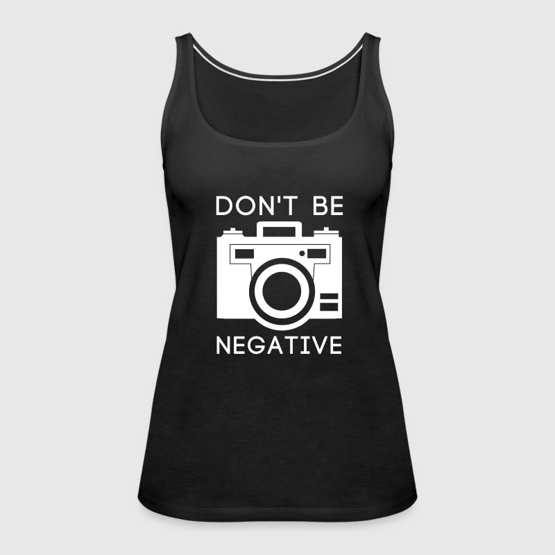 Don't Be Negative Photography T-shirt - Women's Premium Tank Top