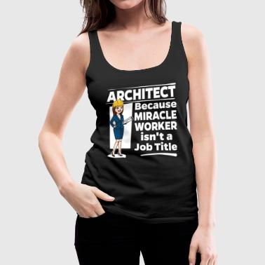 Female Architect - Miracle Worker - Women's Premium Tank Top
