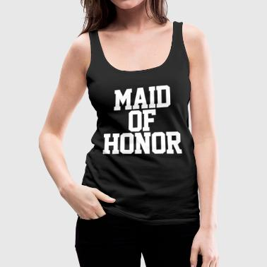 Maid of Honor - Women's Premium Tank Top