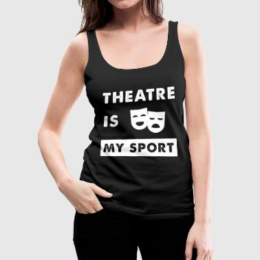 Theatre - Theatre is My Sport - Women's Premium Tank Top