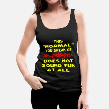 Food This Normal You Speak Of Does Not Sound Fun At All - Women's Premium Tank Top