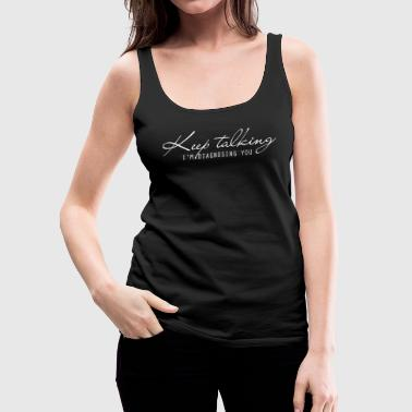 Keep Talking, I'm Diagnosing You Women's Tank - Women's Premium Tank Top