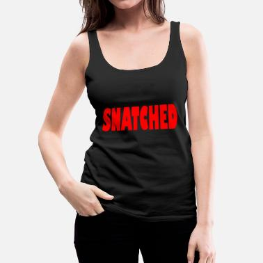 Snatch snatched - Women's Premium Tank Top
