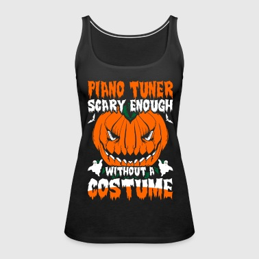 Piano Tuner Scary Enough without A Costume - Women's Premium Tank Top
