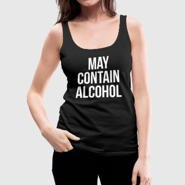 May Contain Alcohol Funny Quote - Women's Premium Tank Top