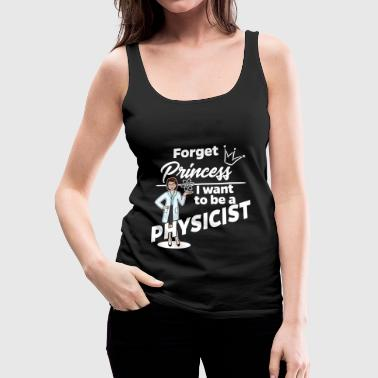 Proud Female Physicist - Forget Princess - Women's Premium Tank Top