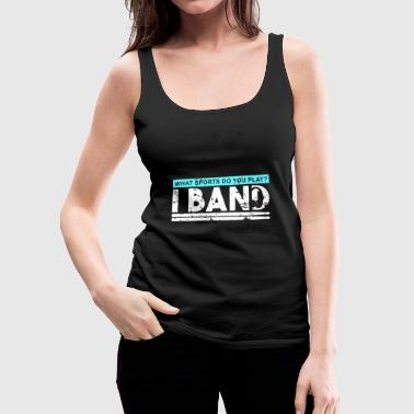 What Sports do you play? I Band. funny quote - Women's Premium Tank Top